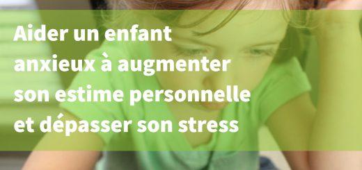 aider enfants anxieux stress