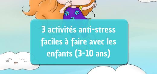 3 activités anti-stress faciles à faire avec les enfants (3-10 ans)