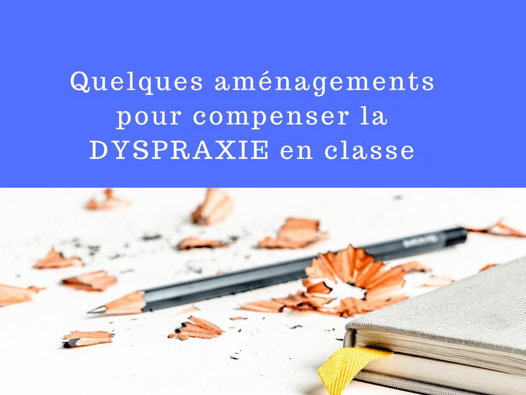Quelques aménagements pour compenser la dyspraxie en classe