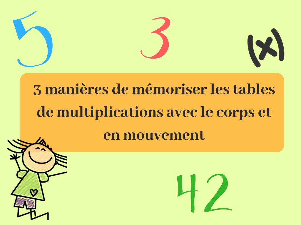 3 manières de mémoriser les tables de multiplications avec le corps et en mouvement