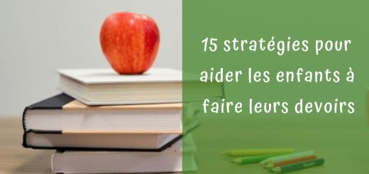 15 stratégies pour aider les enfants à faire leurs devoirs