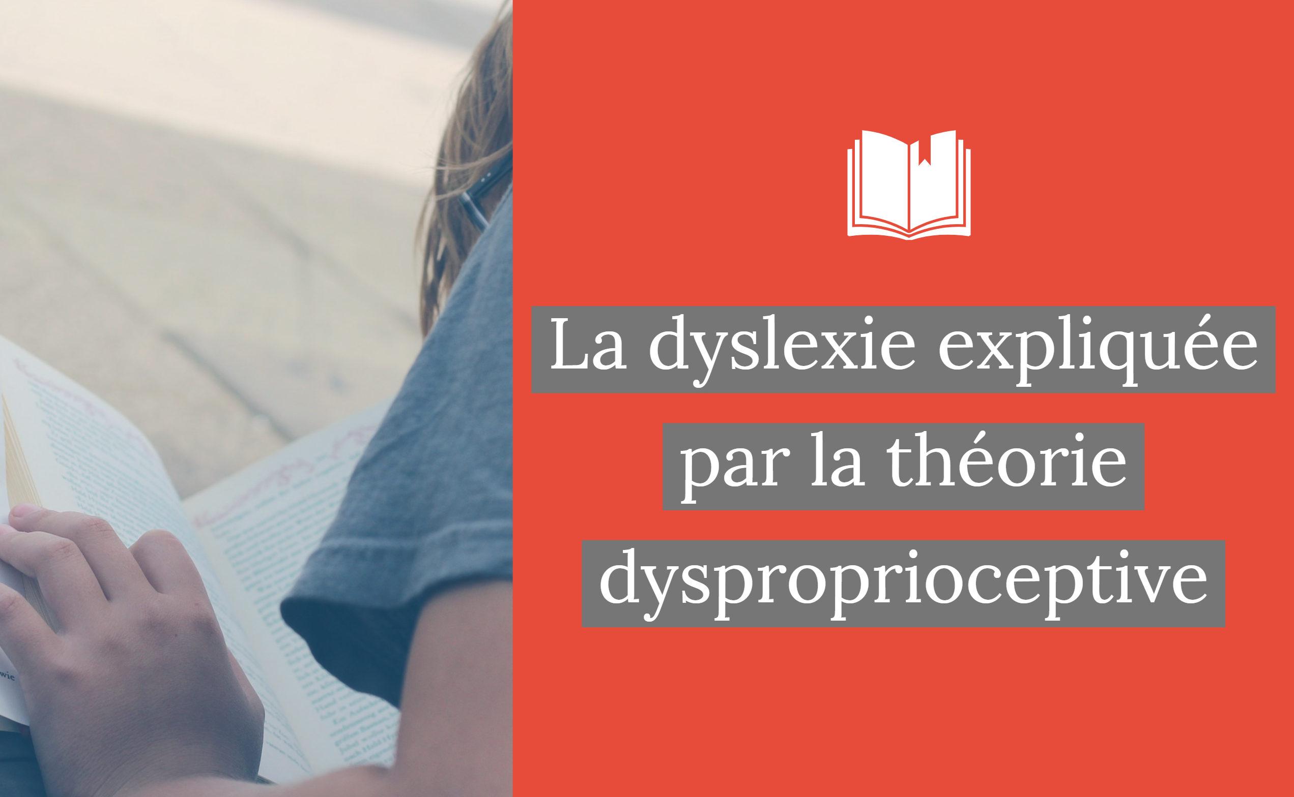 La dyslexie expliquée par la théorie dysproprioceptive