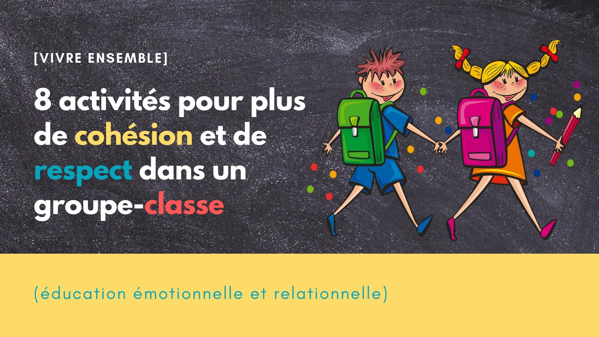 8 activités pour plus de cohésion et de respect dans un groupe-classe (éducation émotionnelle et relationnelle)