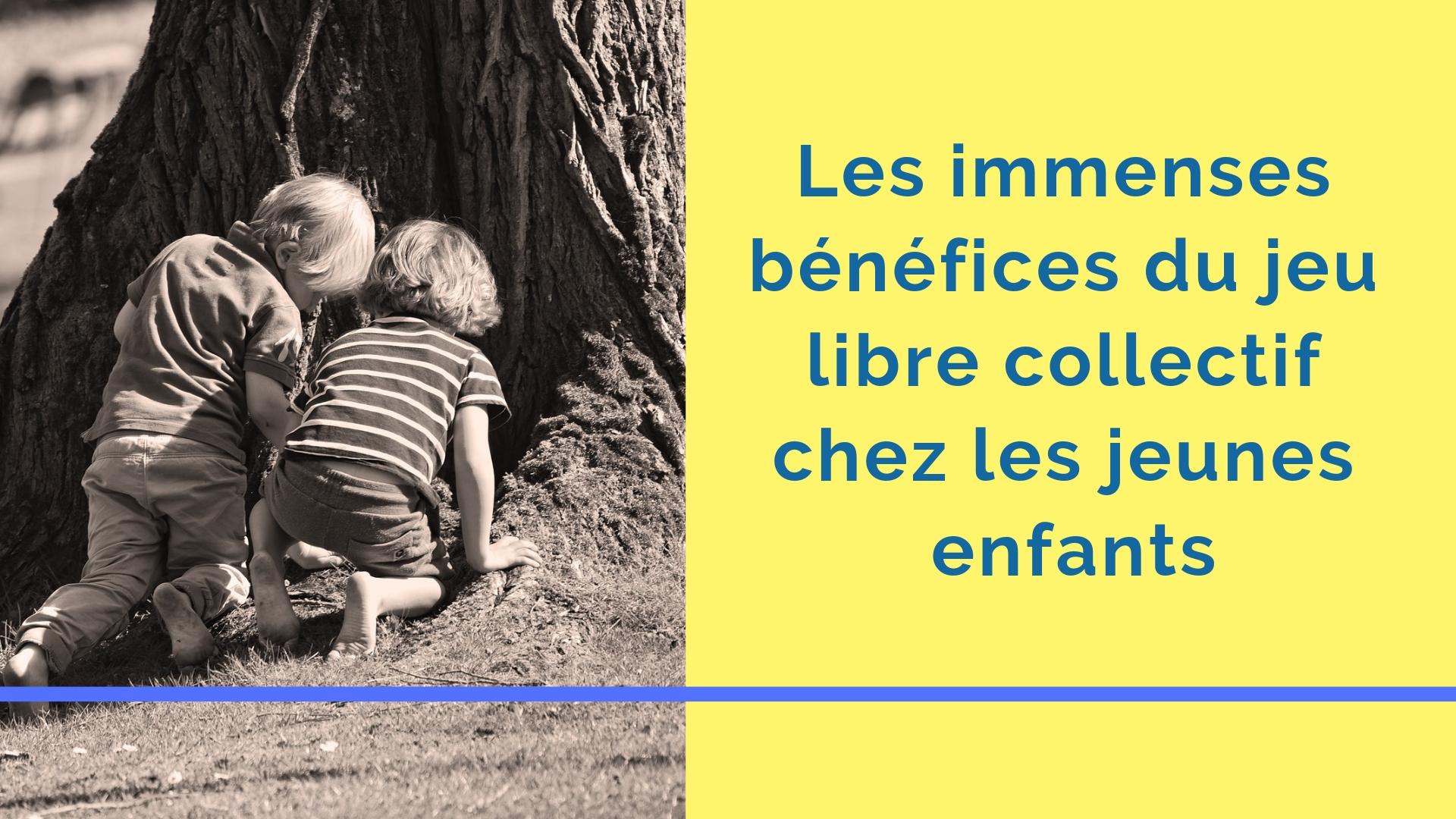 Les immenses bénéfices du jeu libre collectif chez les jeunes enfants