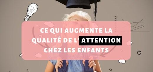 Ce qui augmente la qualité de l'attention chez les enfants
