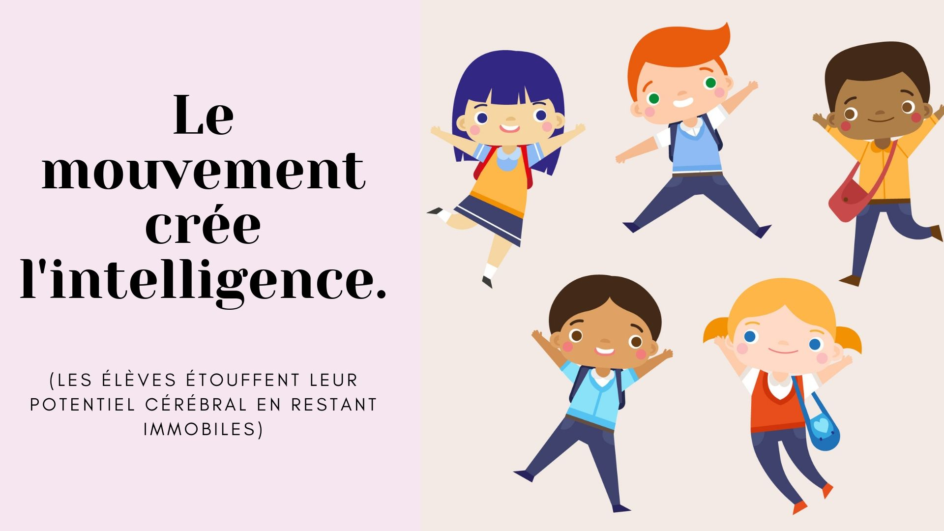 Le mouvement crée l'intelligence.