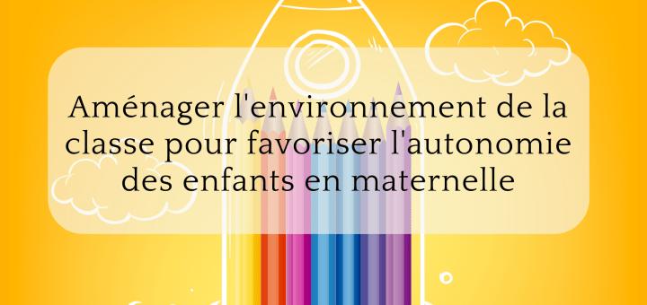 Aménager l'environnement de la classe pour favoriser l'autonomie des enfants en maternelle