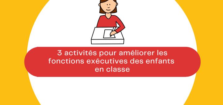 activités pour améliorer les capacités exécutives classe