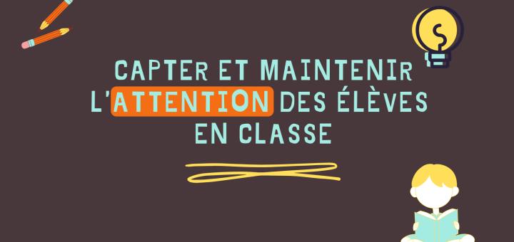 capter maintenir attention élèves