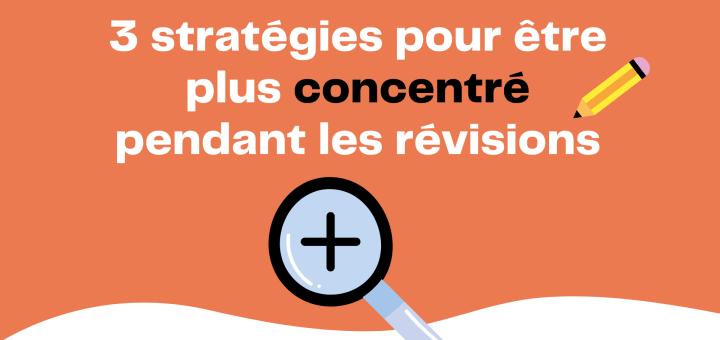 3 stratégies pour être plus concentré pendant les révisions