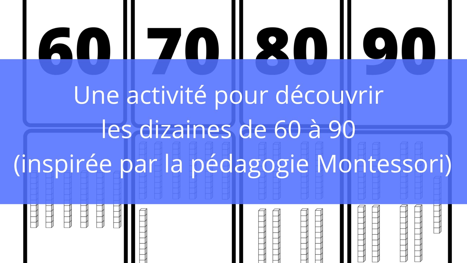 Une activité pour découvrir les dizaines de 60 à 90 (inspirée par la pédagogie Montessori)