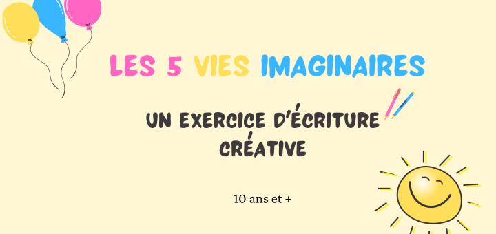 5 vies imaginaires exercice écriture créative