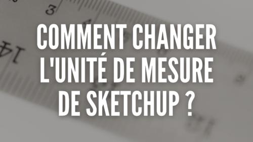 Comment changer l'unité de mesure de Sketchup ?