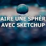 Comment faire une sphère sur Sketchup