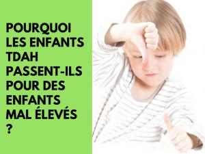 Pourquoi les enfants TDAH (trouble déficit d'attention avec hyperactivité) passent-ils pour des enfants mal élevés -