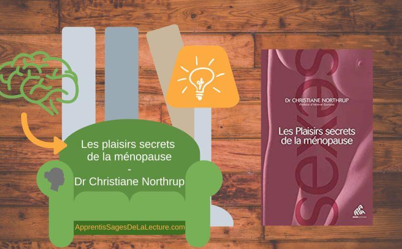 Les plaisirs secrets de la ménopause du Dr Christiane Northrup