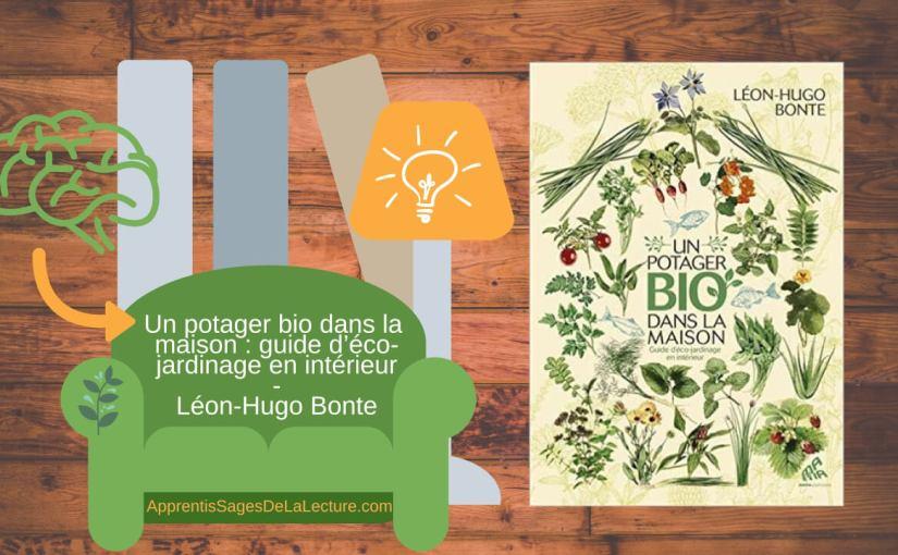 Un potager bio dans la maison: guide d'éco-jardinage en intérieur de Léon-Hugo Bonte