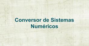 Conversor de Sistemas Numéricos