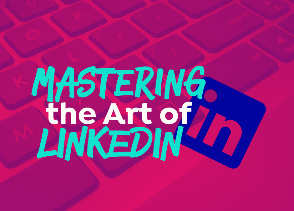 Mastering the Art of LinkedIn