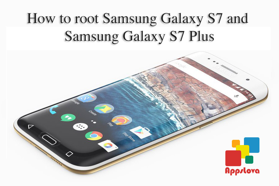 How to Root Samsung Galaxy S7 plus