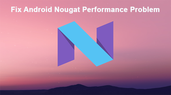 android-n-performance - fix Android Nougat Performance Problem