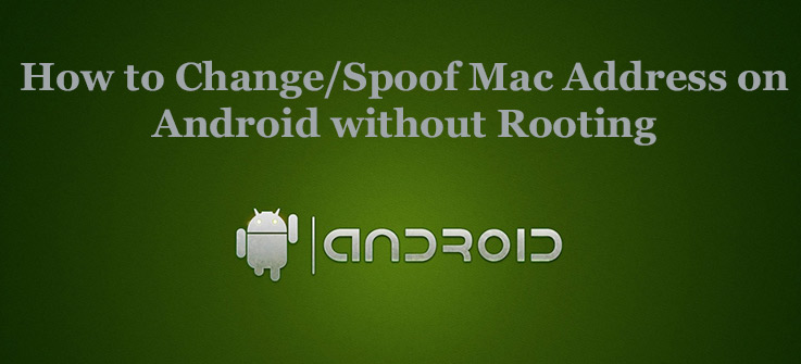 How to Change/Spoof Mac Address on Android without Rooting