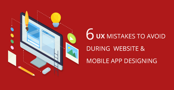 UX Mistakes to Avoid In Website & Mobile App Designing