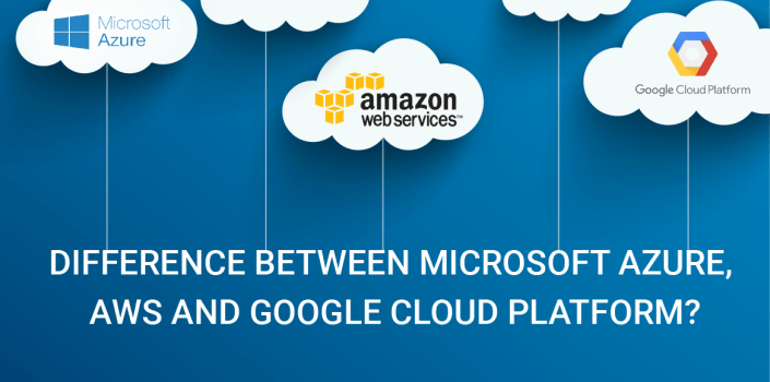 Difference Between Microsoft Azure, AWS and Google Cloud Platform