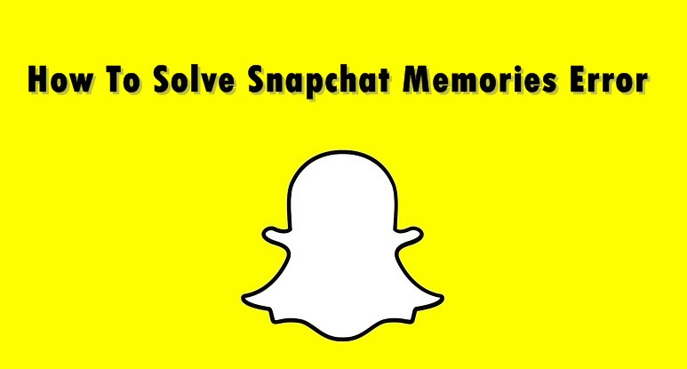 Snapchat Memories disappeared? Here's How To Solve Snapchat Memories