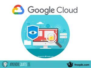Aprender Gratis | Curso de Ingeniero de Seguridad en Google Cloud