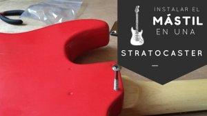 Instalación del mástil en una guitarra eléctrica tipo stratocaster