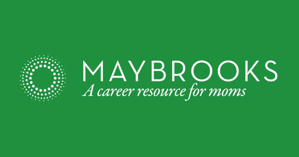 Maybrooks, a career resource for moms. Find flexible and part time jobs, information on paid maternity and paternity leave, and benefits that offer work life balance.