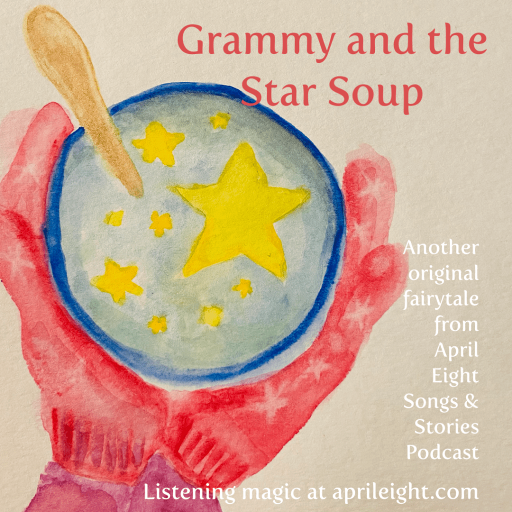 Grammy and the Star Soup, Episode 19 of the April Eight Songs & Stories and April favorite one! find it at aprileight.com or anywhere you listen to podcasts.