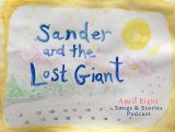 Sander and the Lost Giant on the April Eight Songs & Stories Podcast at aprileight.com