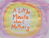 SONG: A Little Minute about Mothers and The Song,