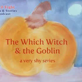 The Which Witch and the Goblin, a very shy Halloween Story Series on the April Eight Songs & Stories Podcast at aprileight.com or anywhere you listen to podcasts. Original fairytales for children.