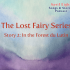 "EP 46, ""The Lost Fairy Series Story 2: In the Forest du Lutin"" An Original Fairytale Story and Song for Children and Family at aprileight.com"