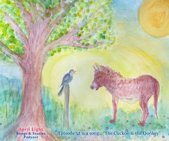 Ep 52 of the April Eight Songs and Stories Podcast is a Song! The Cuckoo and the Donkey at aprileight.com
