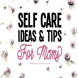 Self Care Ideas for Moms