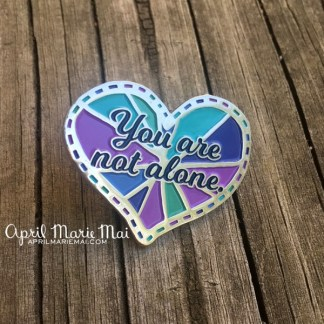 You Are Not Alone Pin by April Marie Mai