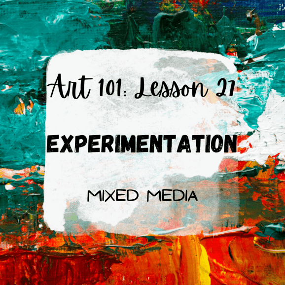 Experimentation in Art: Mixed Media Fun