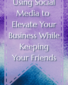 Using Social Media to Elevate Your Business While Keeping Your Friends