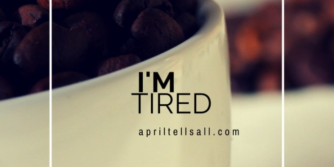 I'm Tired.