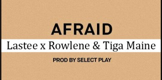 Lastee – Afraid Ft. Rowlene, Tiga Maine