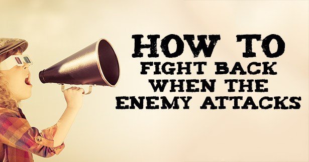 4 Ways To Fight Back When The Enemy Attacks –%%