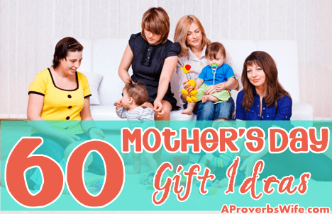 60 Mother's Day Gift Ideas - AProverbsWife.com