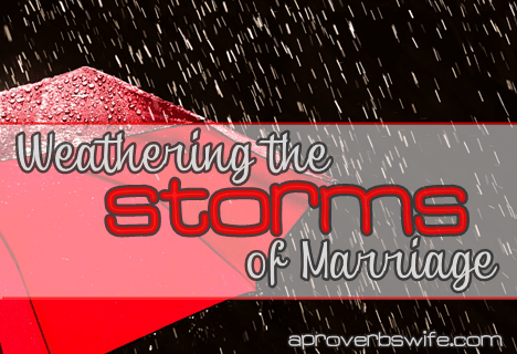 Weathering the Storms of Marriage via www.AProverbsWife.com