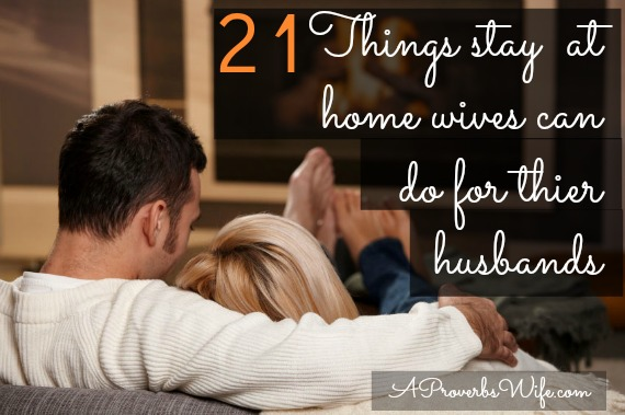 21 Things Stay st Home Wives Can Do for Thier Husbands
