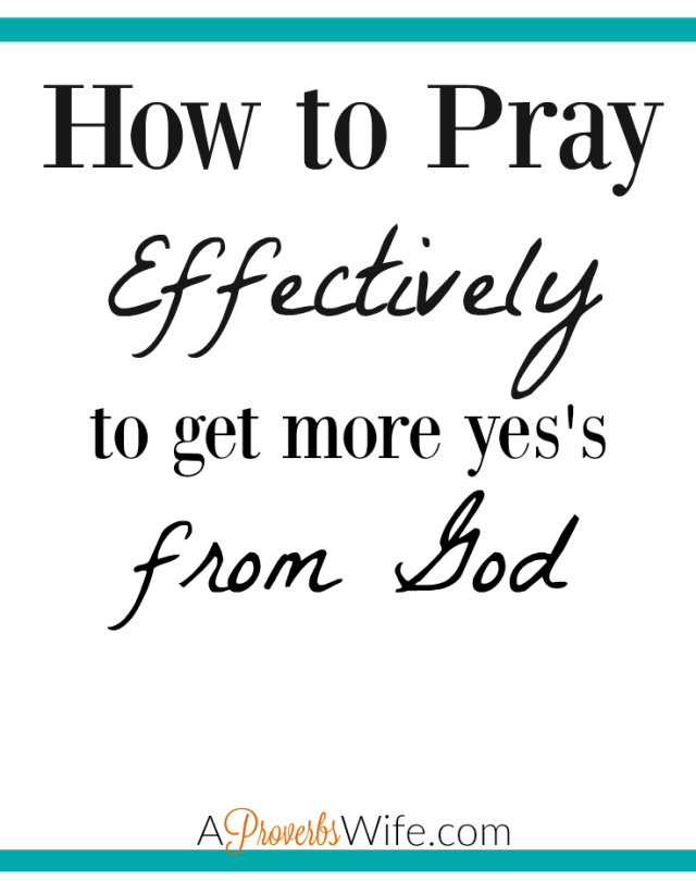 How to Pray Effectively and Get More Yeses From God