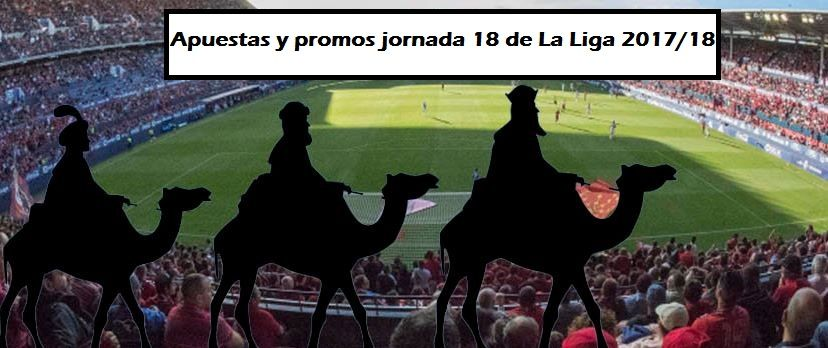 5 apuestas y promociones para jornada de Reyes en LigaLa jornada 18 de La Liga nos ofrece apuestas y ofertas muy interesantes